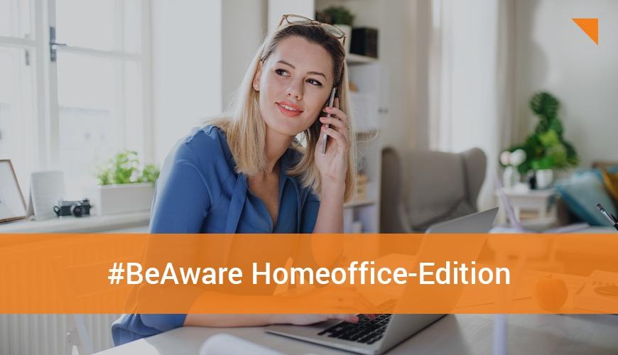 #BeAware Homeoffice-Edition: Arbeitsplatz- & Netzwerksicherheit
